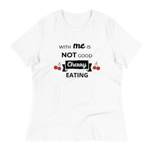 """Damen-T-Shirt """"With me is not good cherry eating"""""""